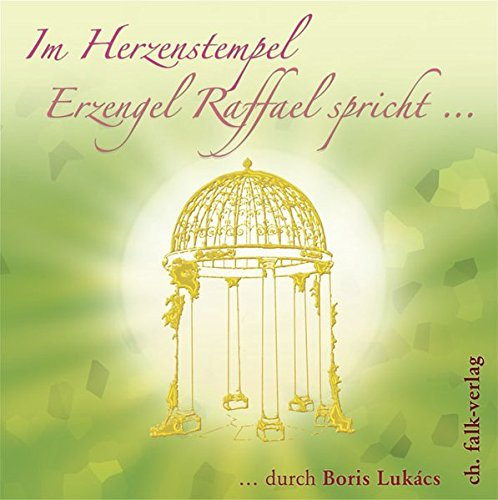 Im Herzenstempel. Erzengel Raffael spricht...