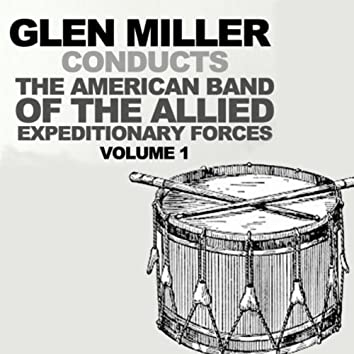 Glenn Miller Conducts The American Band Of The Allied Expeditionary Forces, Vol. 1
