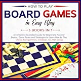 How to Play Board Games In Easy Way 5 Books in 1: A Complete Guide for Beginners Players!Basics, Game Rules...