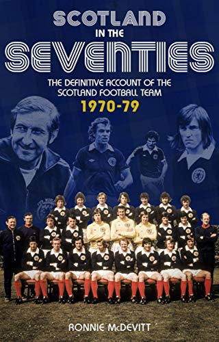 Scotland in the 70s: The Definitive Account of the Scotland Football Team 1970-1979 (English Edition)
