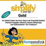 Simplify your life - Geld (Premium-Ausgabe): So einfach finden Sie Ihren Weg in die finanzielle Freiheit!