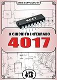 O Circuito Integrado 4017 (Série Componentes) (Portuguese Edition)