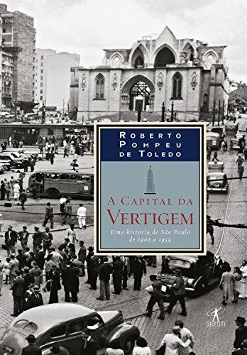 A capital da vertigem: Uma história de São Paulo de 1900 a 1954