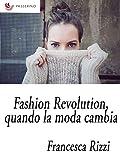 Fashion Revolution, quando la moda cambia (Italian Edition)