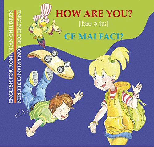 How Are You? Ce mai faci?: English for Romanian Children (English Edition)