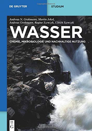 Wasser: Chemie, Mikrobiologie Und Nachhaltige Nutzung (De Gruyter Studium)