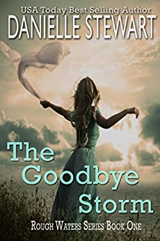The Goodbye Storm (Rough Waters Series Book 1) by [Danielle Stewart]