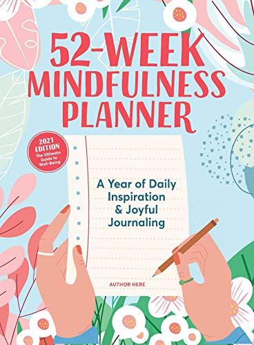 52-week Mindfulness Planner: A Year of Daily Inspiration & Joyful Journaling