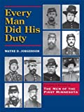 Every Man Did His Duty; Pictures and Stories of the Men of the First Minnesota