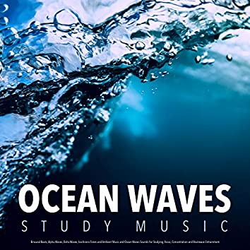 Ocean Waves Study Music: Binaural Beats, Alpha Waves, Delta Waves, Isochronic Tones and Ambient Music and Ocean Waves Sounds For Studying, Focus, Concentration and Brainwave Entrainment