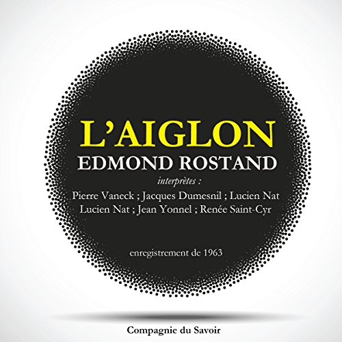 L'Aiglon                   By:                                                                                                                                 Edmond Rostand                               Narrated by:                                                                                                                                 Pierre Vaneck,                                                                                        Jacques Dumesnil,                                                                                        Lucien Nat,                   and others                 Length: 1 hr and 40 mins     Not rated yet     Overall 0.0