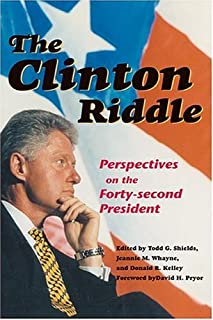 The Clinton Riddle: Perspectives of the Forty-Second Presidency