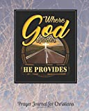 Where God Guides He Provides Prayer Journal For Christians: 8 x 10 Inches 100 Pages