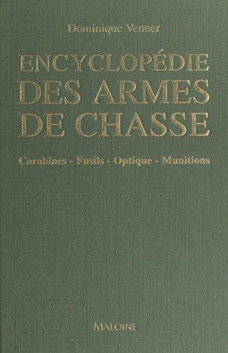 Encyclopédie des armes de chasse: Carabines, fusils, optique, munitions