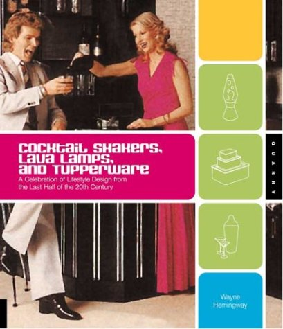 Price comparison product image Cocktail Shakers,  Lava Lamps,  and Tupperware: A Celebration of Lifestyle Design from the Last Half of the 20th Century