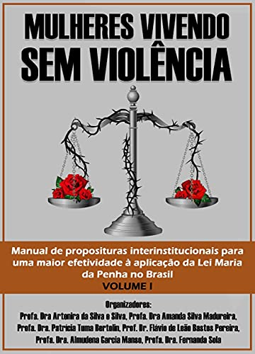 MULHERES VIVENDO SEM VIOLÊNCIA: manual de proposituras interinstitucionais para uma maior efetividade à aplicação da Lei Maria da Penha no Brasil