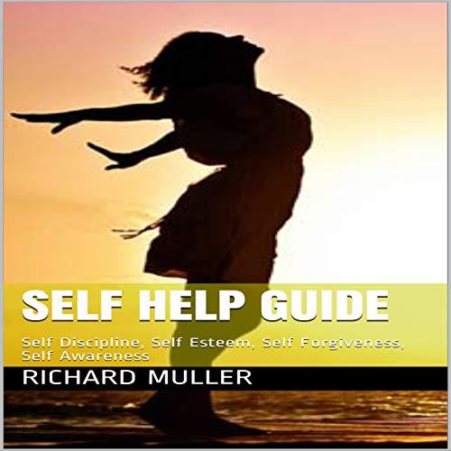 Self Help Guide: Self Discipline, Self Esteem, Self Forgiveness, Self Awareness audiobook cover art