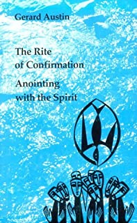 Anointing With the Spirit: The Rite of Confirmation (Studies in the reformed rites of the Catholic Church)