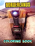 Borderlands Coloring Book: Amazing gift for All Ages and Fans with High Quality Image.– 50+ GIANT Great Pages with Premium Quality Images.