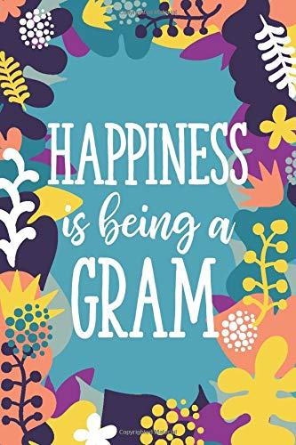 Happiness Is Being A Gram: 6x9 Lined Personalized Writing Notebook Journal, 120 Pages – Purple & Teal Floral with Grandma Name and Funny, Inspirational Quote (Fun Grandma Journals)