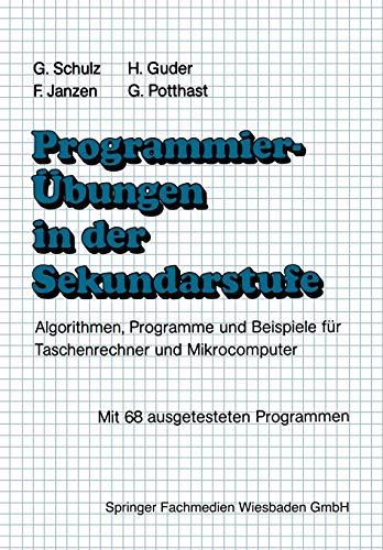 Programmierübungen in der Sekundarstufe: Algorithmen, Programme und Beispiele für Taschenrechner und Mikrocomputer