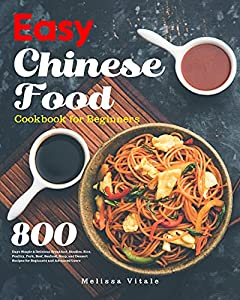 Easy Chinese Food Cookbook for Beginners: 800 Days Simple & Delicious Breakfast, Noodles, Rice, Poultry, Pork, Beef, Seafood, Soup, and Dessert Recipes ... and Advanced Users (English Edition) par Melissa Vitale