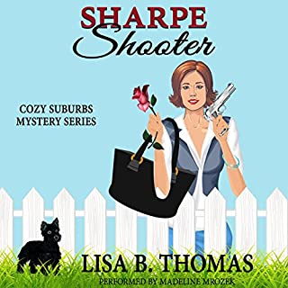 Sharpe Shooter     Cozy Suburbs Mystery Series, Book 1              By:                                                                                                                                 Lisa B. Thomas                               Narrated by:                                                                                                                                 Madeline Mrozek                      Length: 5 hrs and 18 mins     68 ratings     Overall 4.2