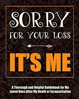 Sorry For Your Loss Its Me: When Im Gone Planner - Im Dead Now What Book - My Final Wishes Organizer - End Of Life Planner...