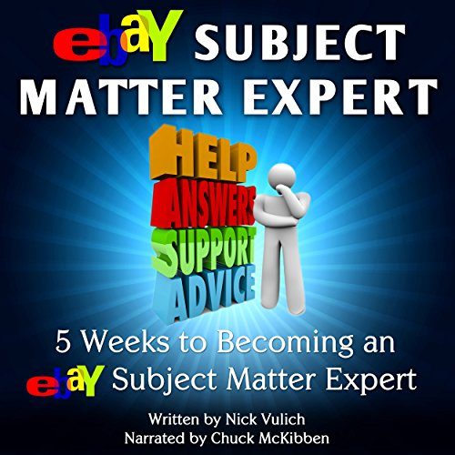 eBay Subject Matter Expert     5 Weeks to Becoming an eBay Subject Matter Expert              By:                                                                                                                                 Nick Vulich                               Narrated by:                                                                                                                                 Chuck McKibben                      Length: 1 hr and 3 mins     1 rating     Overall 5.0