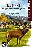 Le cerf - Biologie, comportement, gestion
