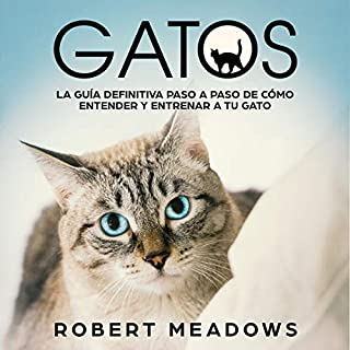 Gatos: La Guía Definitiva Paso a Paso de Cómo Entender y Entrenar a tu Gato [Cats: The Definitive Step by Step Guide of How to Understand and Train Your Cat] cover art