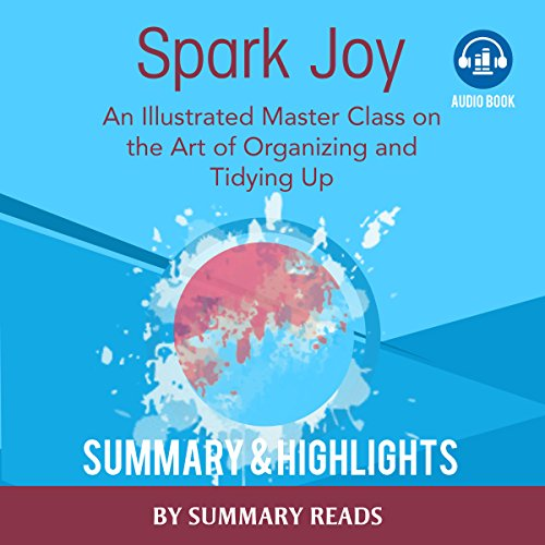 Spark Joy: An Illustrated Master Class on the Art of Organizing by Marie Kondo | Summary & Highlights cover art