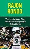 Rajon Rondo: The Inspirational Story of Basketball Superstar Rajon Rondo (Rajon Rondo Unauthorized Biography, Boston Celtics, University of Kentucky, NBA Books) (English Edition)