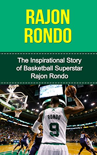 Rajon Rondo: The Inspirational Story of Basketball Superstar Rajon Rondo (Rajon Rondo Unauthorized Biography, Boston Celtics, University of Kentucky, NBA Books) (English Edition)