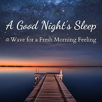 A Good Night's Sleep -αWave for a Fresh Morning Feeling