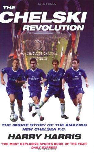 The Chelski Revolution: The Explosive Inside Story Of The Amazing New Chelsea F.c.