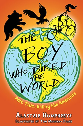 The Boy Who Biked the World: Riding the Americas: Part Two: Riding the Americas: 2