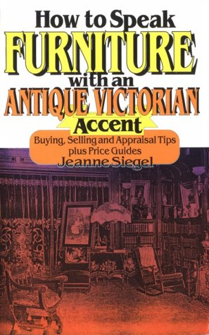How to Speak Furniture With an Antique Victorian Accent: Buying, Selling and Appraisal Tips Plus Price Guides