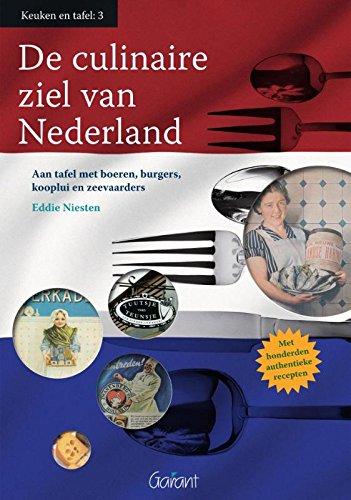 De culinaire ziel van Nederland: aan tafel met boeren, burgers, kooplui en zeevaarders