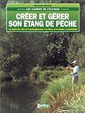 Créer et gérer son étang de pêche - Rustica - 01/06/2001