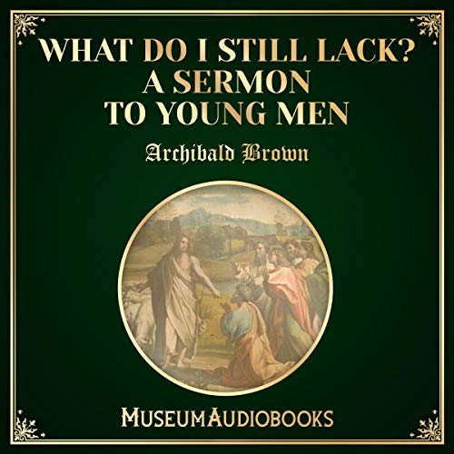 Couverture de What Do I Still Lack? A Sermon to Young Men