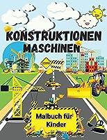 Konstruktionen Maschinen - Malbuch fuer Kinder: Erstaunliches Malbuch fuer Kinder - Interessante Baumaschinen fuer Kinder - Bagger, Kraene, Muldenkipper, Zementlaster, Dampfwalzen