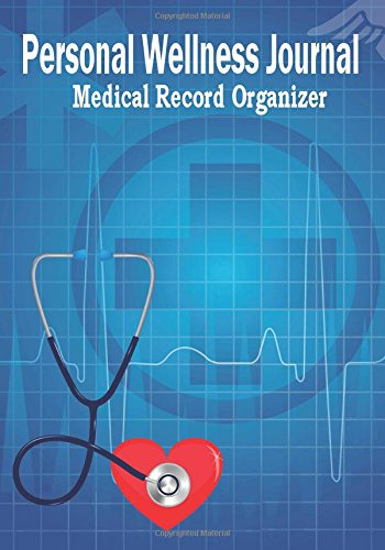Compare Textbook Prices for Personal Wellness Journal Medical Record Organizer: Health Organizer, Health Tracker, Medical History Journal Medical Record Keeper Jou Edition ISBN 9781541383463 by Miller, Debbie