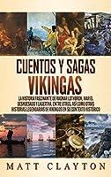 Cuentos y sagas vikingas: La historia fascinante de Ragnar Lothbrok, Ivar el deshuesado y Lagertha, entre otros, así como otras historias legendarias de vikingos en su contexto histórico