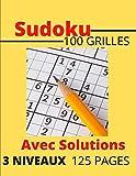 Sudoku 100 Grilles avec solutions 3 Niveaux 125 pages: Niveau facile, Médium et Expert/ Idéal pour augmenter la mémoire et la logique/ de 7 à 77 ans.