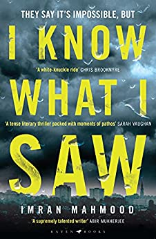 I Know What I Saw: 'A mesmerising thriller. Don't miss this one' - T. M. Logan by [Imran Mahmood]