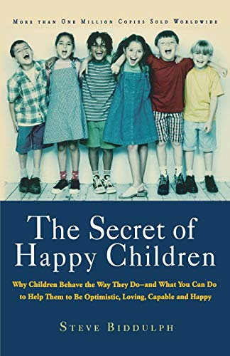 The Secret of Happy Children: Why Children Behave the Way They Do- and What You Can Do to Help Them to be Optimistic, Lo