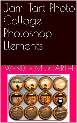 Jam Tart Photo Collage Photoshop Elements (Photoshop Elements Made Easy by Wendi E M Scarth Book 42) (English Edition)