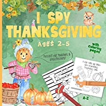 I spy Thanksgiving Activity Book: For kids 2-5, Coloring Pages, Fantastic for Toddlers & Preschoolers! Cute, fun guessing game for little children, age appropriate learning.