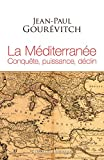 La Méditerranée - Conquête, puissance, déclin